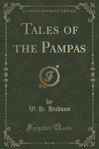 Tales of the Pampas (Classic Reprint)