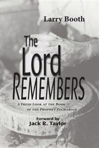 The Lord Remembers: A Fresh Look at the Book of the Prophet Zechariah