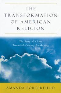 Transformation of American Religion: The Story of a Late-Twentieth-Century Awakening