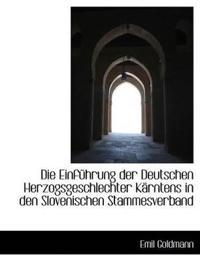 Die Einfuhrung Der Deutschen Herzogsgeschlechter Karntens in Den Slovenischen Stammesverband
