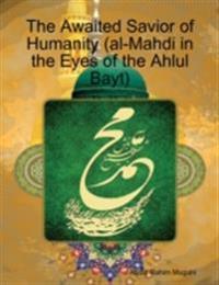 Awaited Savior of Humanity (al-Mahdi in the Eyes of the Ahlul Bayt)