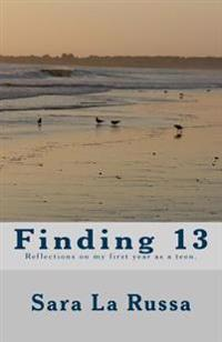 Finding 13: A Poetry Book Written by a Girl Starting at Age 13 for One Year about Becoming a Teenager.