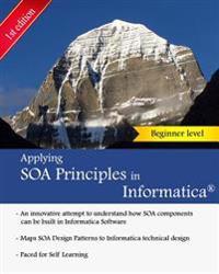 Applying Soa Principles in Informatica: Applying Service Oriented Architecture (Soa) Principles in Informatica Powercenter