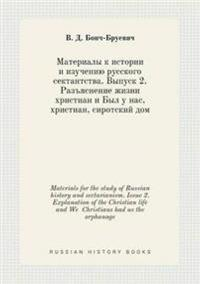 Materials for the Study of Russian History and Sectarianism. Issue 2. Explanation of the Christian Life and We Christians Had Us the Orphanage