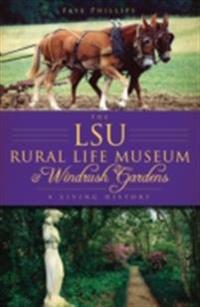 LSU Rural Life Museum and Windrush Gardens: A Living History