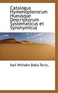 Catalogus Hymenopterorum Hueusque Descriptorum Systematicus Et Synonymicus