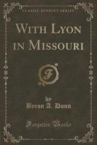 With Lyon in Missouri (Classic Reprint)