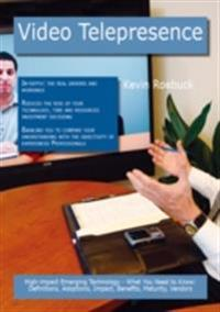 Video Telepresence: High-impact Emerging Technology - What You Need to Know: Definitions, Adoptions, Impact, Benefits, Maturity, Vendors