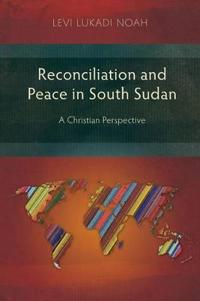Reconciliation and Peace in South Sudan: A Christian Perspective