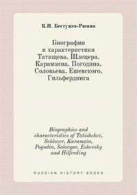 Biographies and Characteristics of Tatishchev, Schlozer, Karamzin, Pogodin, Solovyov, Eshevsky and Hilferding
