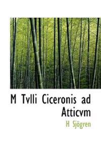 M Tvlli Ciceronis Ad Atticvm