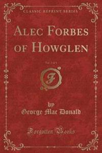 Alec Forbes of Howglen, Vol. 2 of 3 (Classic Reprint)
