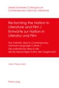 Re-forming the Nation in Literature and Film - Entwuerfe zur Nation in Literatur und Film