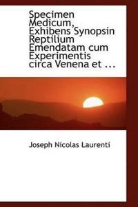 Specimen Medicum, Exhibens Synopsin Reptilium Emendatam Cum Experimentis Circa Venena Et ...