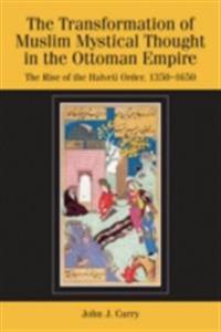 Transformation of Muslim Mystical Thought in the Ottoman Empire: The Rise of the Halveti Order, 1350-1650