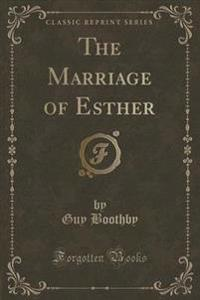 The Marriage of Esther (Classic Reprint)