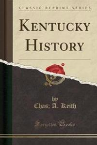 Kentucky History (Classic Reprint)
