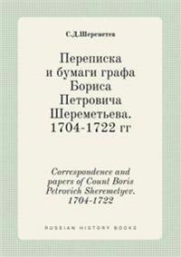 Correspondence and Papers of Count Boris Petrovich Sheremetyev. 1704-1722