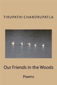 Our Friends in the Woods: Poems
