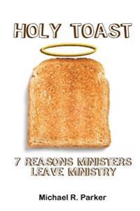 Holy Toast: 7 Reasons Ministers Leave Ministry