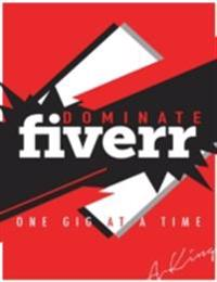 Dominate Fiverr: One Gig At a Time