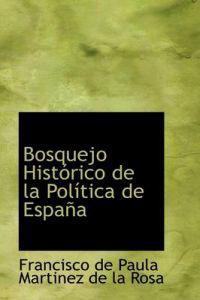 Bosquejo Hist Rico de La Pol Tica de Espa a