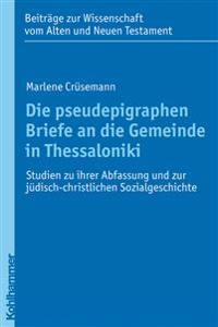 Die Pseudepigraphen Briefe an Die Gemeinde in Thessaloniki: Studien Zu Ihrer Abfassung Und Zur Judisch-Christlichen Sozialgeschichte