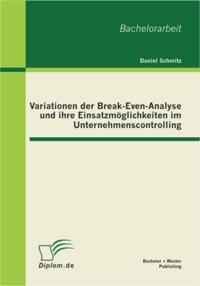 Variationen der Break-Even-Analyse und ihre Einsatzmoglichkeiten im Unternehmenscontrolling