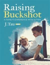 Raising Buckshot: A Family's Experience With Autism