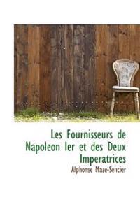 Les Fournisseurs de Napoleon Ier Et Des Deux Imperatrices