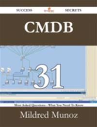 CMDB 31 Success Secrets - 31 Most Asked Questions On CMDB - What You Need To Know