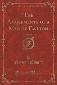 The Amusements of a Man of Fashion, Vol. 1 of 3 (Classic Reprint)