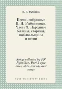Songs Collected by PN Rybnikov. Part 3 Epic Tales, Olds, Ledends and Songs