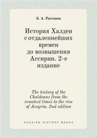 The History of the Chaldeans from the Remotest Times to the Rise of Assyria. 2nd Edition