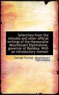 Selections from the Minutes and Other Official Writings of the Honourable Mountstuart Elphinstone, G
