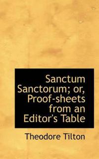 Sanctum Sanctorum; Or, Proof-Sheets from an Editor's Table