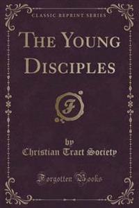 The Young Disciples (Classic Reprint)