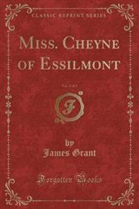 Miss. Cheyne of Essilmont, Vol. 2 of 3 (Classic Reprint)