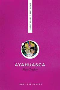 Ayahuasca: Plant Teacher