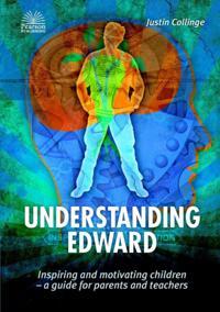 Understanding Edward: Inspiring and Motivating Children-a Guide for Parents and Teachers