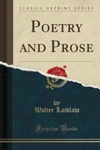Poetry and Prose (Classic Reprint)