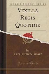 Vexilla Regis Quotidie (Classic Reprint)