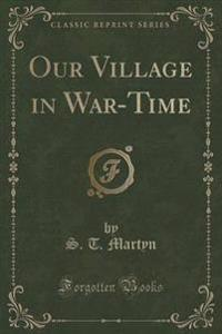Our Village in War-Time (Classic Reprint)