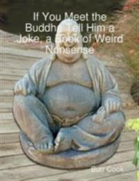 If You Meet the Buddha Tell Him a Joke, a Book of Weird Nonsense