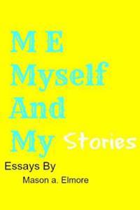 Me, Myself, and My Stories: A Collection of Essays