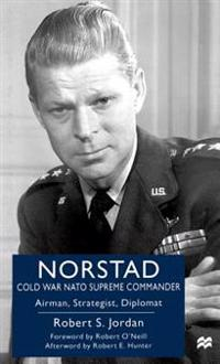 Norstad: Cold-War NATO Supreme Commander