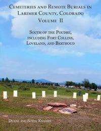 Cemeteries and Remote Burials in Larimer County, Colorado, Volume II