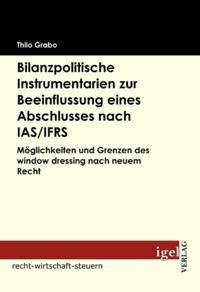 Bilanzpolitische Instrumentarien zur Beeinflussung eines Abschlusses nach IAS /IFRS