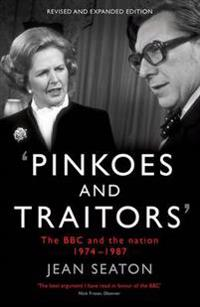 Pinkoes and traitors - the bbc and the nation, 1974-1987