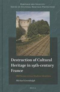 Destruction of Cultural Heritage in 19th-Century France: Old Stones Versus Modern Identities